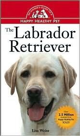 The Labrador Retriever: An Owner's Guide to a Happy Healthy Pet