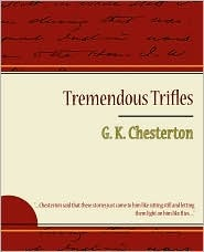 Tremendous Trifles by G.K. Chesterton