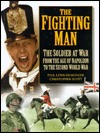 The Fighting Man: The Soldier at War: From the Age of Napoleon to the Second World War