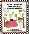 We're Making Breakfast for Mother by Shirley Neitzel
