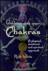 Working With Your Chakras, Physical, Emotional & Spiritual Approach