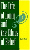 The Life of Irony and the Ethics of Belief by David Wisdo