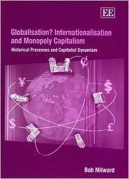 Globalisation?: Internationalisation and Monopoly Capitalism: Historical Processes and Capitalist Dynamism