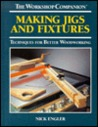 Making Jigs and Fixtures: Techniques for Better Woodworking