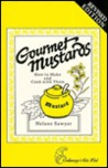 Gourmet Mustards: How to Make and Cook Them
