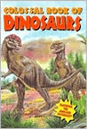 Colossal Book of Dinosaurs (Dinosaurs and Prehistoric Creatures)