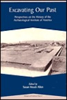 Excavating Our Past: Perspectives on the History of the Archaeological Institute of America (Colloquia and Conference Papers, No. 5)