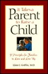 It Takes a Parent to Raise a Child: 9 Principles for Families to Love and Live by