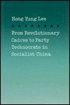 From Revolutionary Cadres to Party Technocrats in Socialist China
