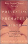 Every Pregnant Woman's Guide to Preventing Premature Birth: Reducing the Sixty Proven Risks That Can Lead to Prematurity