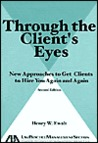 Through the Client's Eyes: New Approaches to Get Clients to Hire You Again and Again,