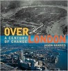 Above London: A Century of Change