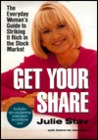 Get Your Share: The Everyday Woman's Guide to Striking it Rich in the StockMarket