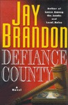 Defiance County by Jay Brandon