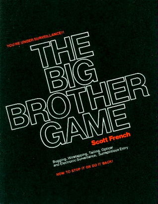 The Big Brother Game: Bugging, Wiretapping, Tailing, Optical and Electrionic Surveillance, Surrepticious Entry