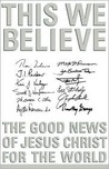 This We Believe: The Good News of Jesus Christ for the World