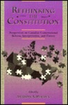 Rethinking the Constitution: Perspectives on Canadian Constitutional Reform, Interpretation and Theory