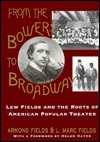 From the Bowery to Broadway: Lew Fields and the Roots of American Popular Theatre