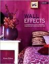 Wall Effects: A Comprehensive Guide to Decorating, Disguising and Transforming Your Walls