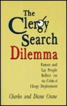 The Clergy Search Dilemma: Pastors and Lay People Reflect on the Crisis of Clergy Deployment