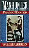 Manhunter: The Life and Times of Frank Hamer