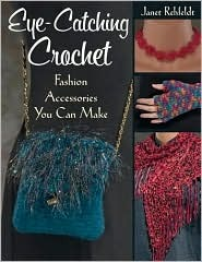 Eye-Catching Crochet by Janet Rehfeldt
