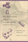 The Architectural Theory of Viollet-Le-Duc: Readings and Commentaries