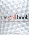 The Golf Book: The Players, the Gear, the Strokes, the Courses, the Championships