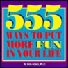 555 Ways to Put More Fun in Your Life