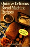 Quick & Delicious Bread Machine Recipes