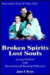 Broken Spirits ~ Lost Souls: Loving Children with Attachment and Bonding Difficulties