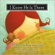 I Know He Is There: A Lift-A-Flap Book about Faith