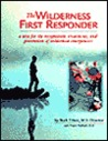 Wilderness First Responder: A Text for the Recognition, Treatment and Prevention of Wilderness Injuries