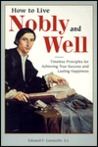 How to Live Nobly and Well: Timeless Principles for Achieving True Success and Lasting Happiness