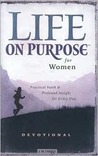 Life on Purpose Devotional for Women: Practical Faith and Profound Insight for Every Day