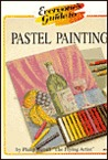 Everyone's Guide to Pastel Painting