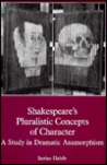 Shakespeare's Pluralistic Concepts of Character: A Study in Dramatic Anamorphism