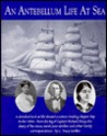 An Antebellum Life at Sea: Featuring the Journal of Sarah Jane Girdler, Kept Aboard the Clipper Ship, Robert H. Dixey, from America to Russia and Europe, January 1857-December 1858