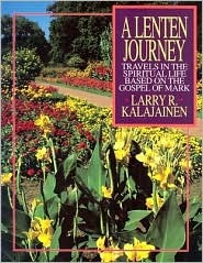 A Lenten Journey: Travels in the Spiritual Life Based on the Gospel of Mark