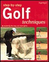 Step-By-Step Golf Techniques: Mastering the Long and Short Game