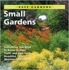 Small Gardens: Everything You Need to Know to Plan, Plant, and Care for a Beautiful, Low Maintenance Garden