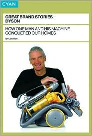 Great Brand Stories: Dyson: How One Man and His Machine Conquered Our Homes