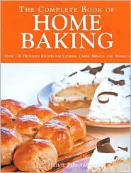 The Complete Book of Home Baking: Over 170 Delicious Recipes for Biscuits, Cakes, Breads and Desserts