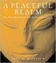 A Peaceful Realm: The Rise and Fall of the Indus Civilization