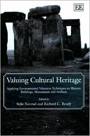 Valuing Cultural Heritage: Applying Environmental Valuation Techniques to Historic Buildings, Monuments, and Artifacts