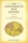 The Confederate War Bonnet: A Novel of the Civil War in Indian Territory