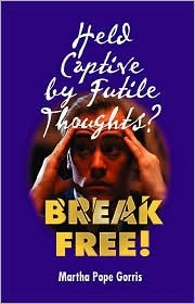 Held Captive by Futile Thoughts?: Break Free!