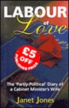 """Labour of love : the """"partly-political"""" diary of a cabinet minister's wife by Janet Jones"""