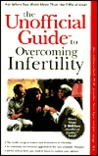 The Unofficial Guide to Overcoming Infertility