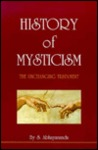 History Of Mysticism: The Unchanging Testament (3rd Rev. Ed.)